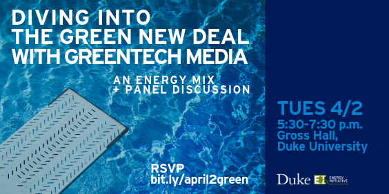 Diving into the Green New Deal with Greentech Media (Energy Mix + Panel Discussion) - Tuesday April 2 - RSVP bit.ly/april2green - Duke University Energy Initiative